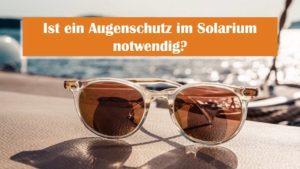 Read more about the article Solarium Schutzbrille: Ist ein Augenschutz auf der Sonnenbank nötig?