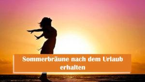 Read more about the article Sommerbräune erhalten mit diesen 5 Tipps!