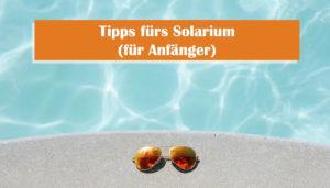 Solarium Tipps für Anfänger