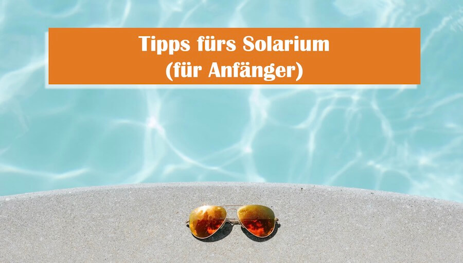 You are currently viewing Solarium: Tipps für Anfänger!